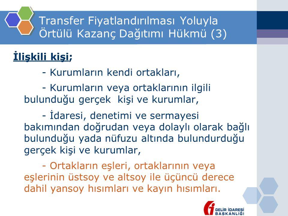 Transfer Fiyatlandırılması Yoluyla Örtülü Kazanç Dağıtımı Hükmü (3) İlişkili kişi; - Kurumların kendi ortakları, - Kurumların veya ortaklarının ilgili