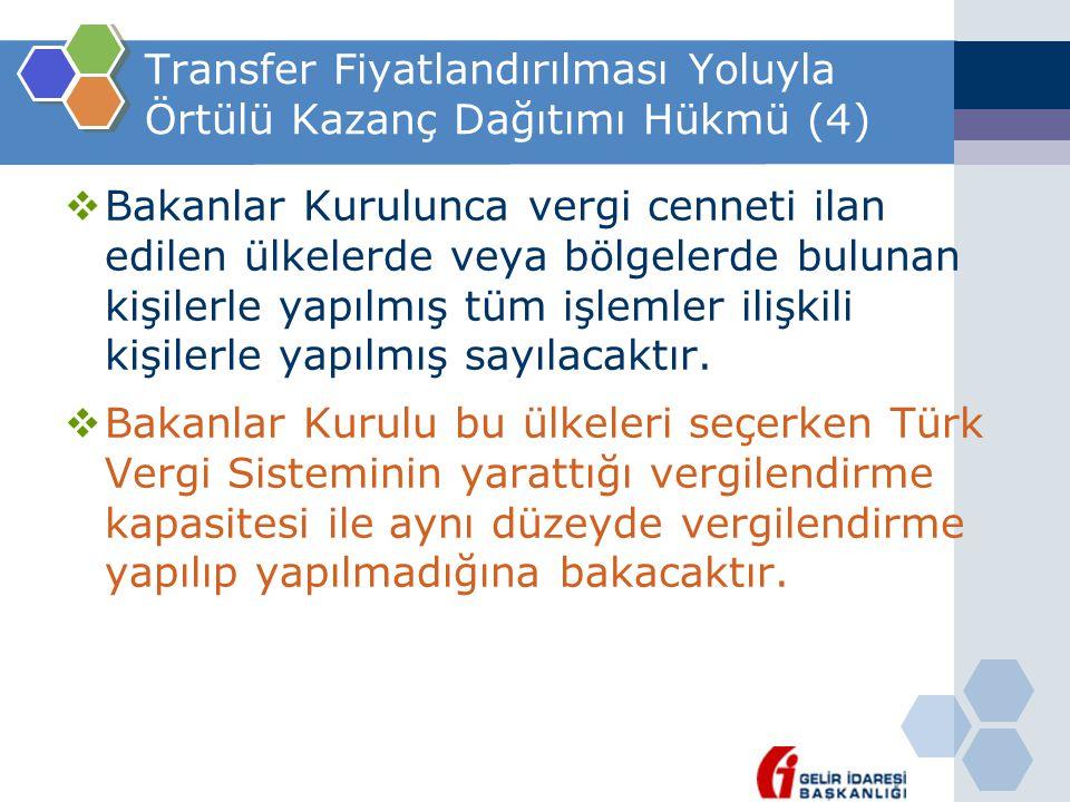 Transfer Fiyatlandırılması Yoluyla Örtülü Kazanç Dağıtımı Hükmü (4)  Bakanlar Kurulunca vergi cenneti ilan edilen ülkelerde veya bölgelerde bulunan k