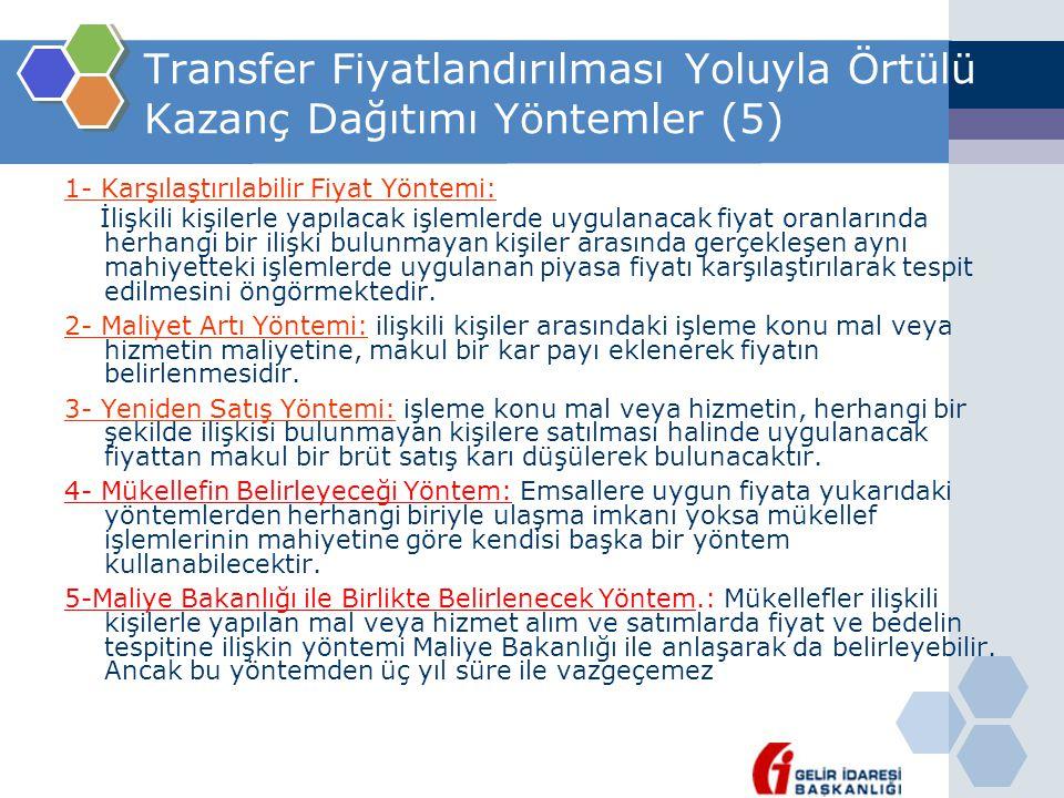 Transfer Fiyatlandırılması Yoluyla Örtülü Kazanç Dağıtımı Yöntemler (5) 1- Karşılaştırılabilir Fiyat Yöntemi: İlişkili kişilerle yapılacak işlemlerde