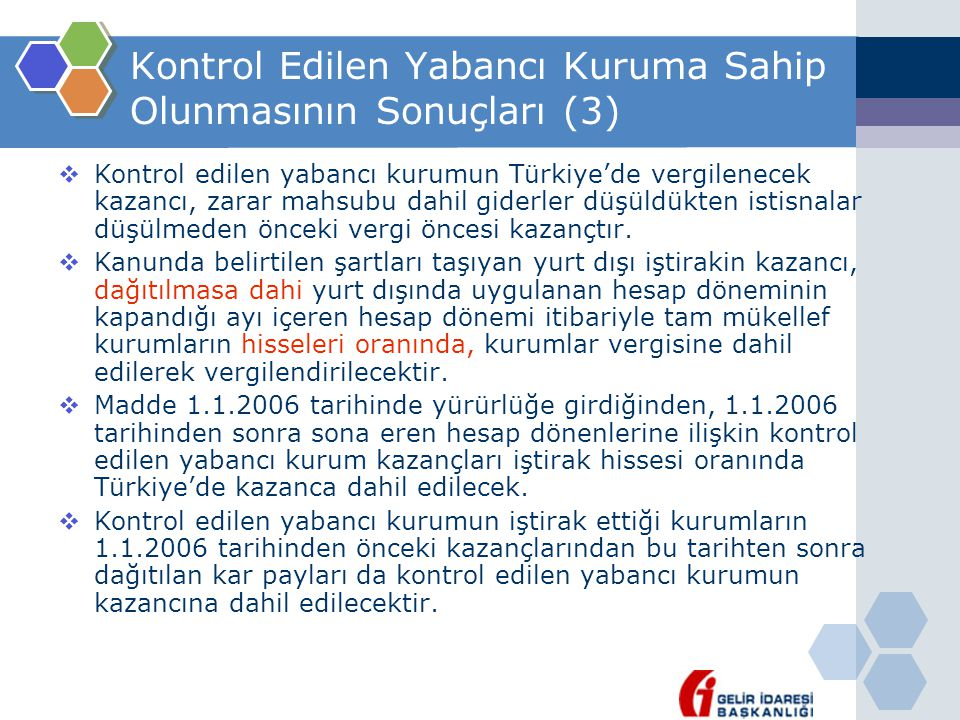 Kontrol Edilen Yabancı Kuruma Sahip Olunmasının Sonuçları (3)  Kontrol edilen yabancı kurumun Türkiye'de vergilenecek kazancı, zarar mahsubu dahil gi