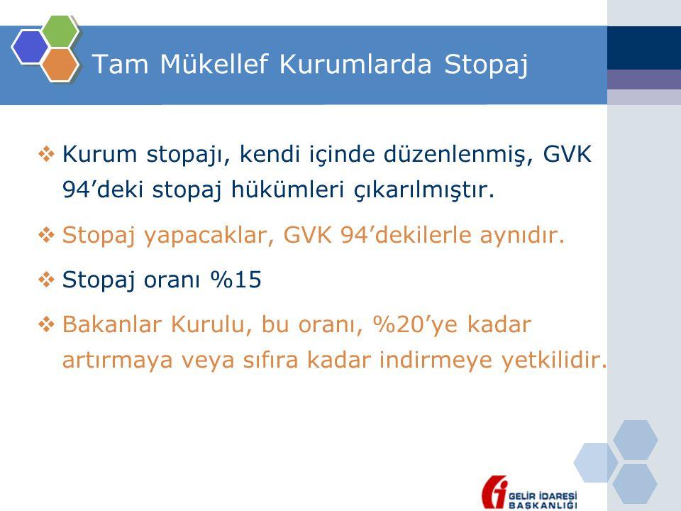 Tam Mükellef Kurumlarda Stopaj  Kurum stopajı, kendi içinde düzenlenmiş, GVK 94'deki stopaj hükümleri çıkarılmıştır.  Stopaj yapacaklar, GVK 94'deki