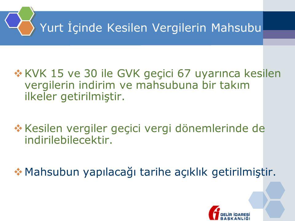 Yurt İçinde Kesilen Vergilerin Mahsubu  KVK 15 ve 30 ile GVK geçici 67 uyarınca kesilen vergilerin indirim ve mahsubuna bir takım ilkeler getirilmişt