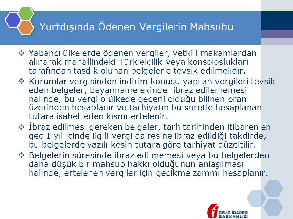 Yurtdışında Ödenen Vergilerin Mahsubu  Yabancı ülkelerde ödenen vergiler, yetkili makamlardan alınarak mahallindeki Türk elçilik veya konsoloslukları