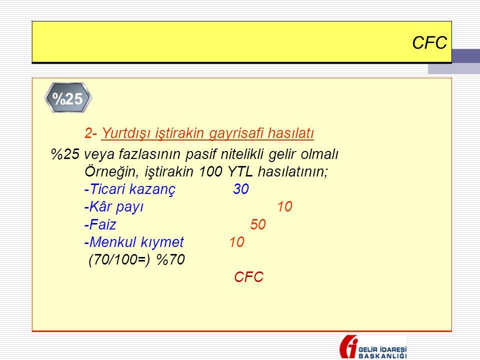 CFC 2- Yurtdışı iştirakin gayrisafi hasılatı %25 veya fazlasının pasif nitelikli gelir olmalı Örneğin, iştirakin 100 YTL hasılatının; -Ticari kazanç 3