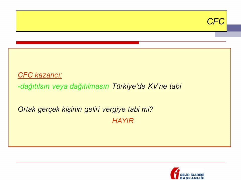CFC CFC kazancı; -dağıtılsın veya dağıtılmasın Türkiye'de KV'ne tabi Ortak gerçek kişinin geliri vergiye tabi mi? HAYIR