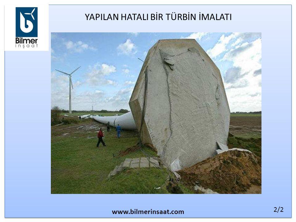 YAPILAN HATALI BİR TÜRBİN İMALATI www.bilmerinsaat.com 2/2