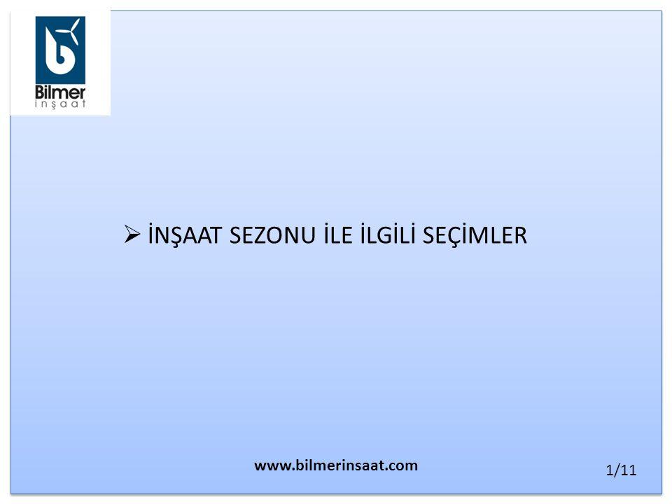  İNŞAAT SEZONU İLE İLGİLİ SEÇİMLER www.bilmerinsaat.com 1/11