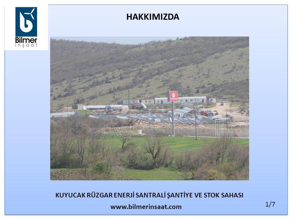 HAKKIMIZDA KUYUCAK RÜZGAR ENERJİ SANTRALİ ŞANTİYE VE STOK SAHASI www.bilmerinsaat.com 1/7