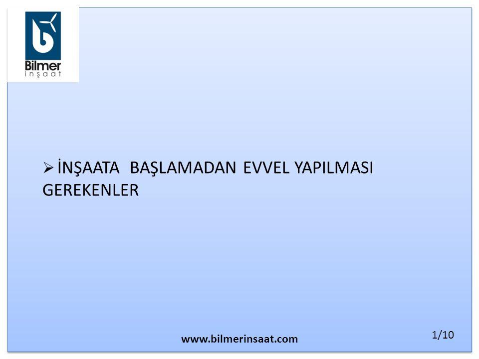  İNŞAATA BAŞLAMADAN EVVEL YAPILMASI GEREKENLER www.bilmerinsaat.com 1/10