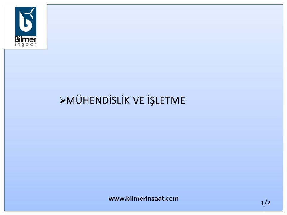  MÜHENDİSLİK VE İŞLETME www.bilmerinsaat.com 1/2
