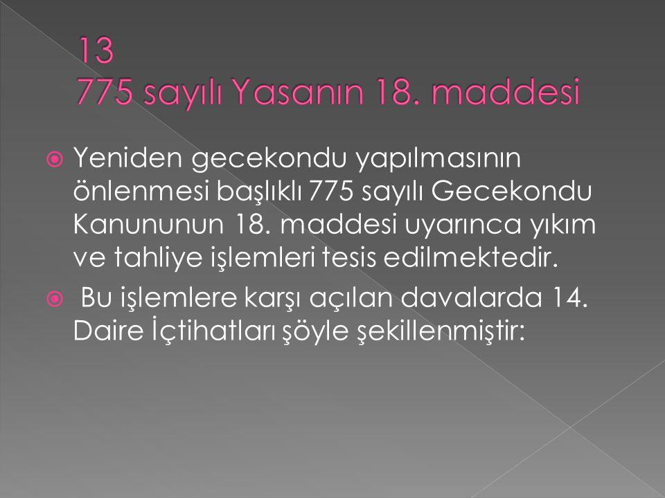  Yeniden gecekondu yapılmasının önlenmesi başlıklı 775 sayılı Gecekondu Kanununun 18.