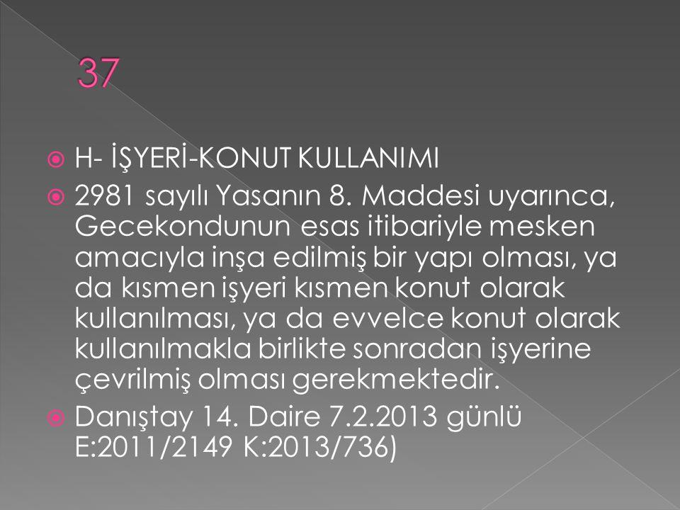  H- İŞYERİ-KONUT KULLANIMI  2981 sayılı Yasanın 8.