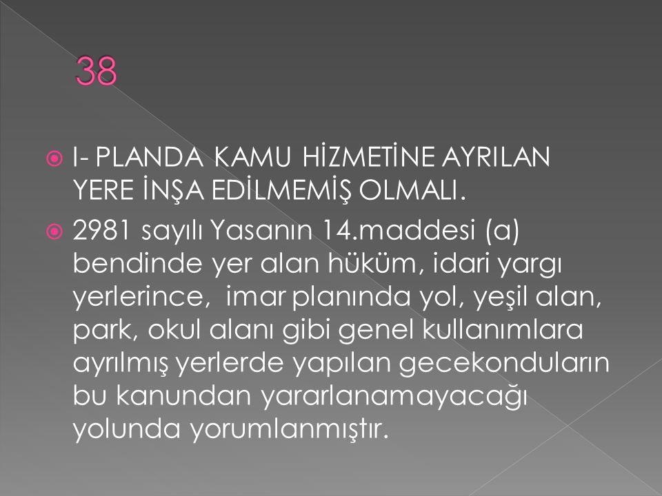  I- PLANDA KAMU HİZMETİNE AYRILAN YERE İNŞA EDİLMEMİŞ OLMALI.  2981 sayılı Yasanın 14.maddesi (a) bendinde yer alan hüküm, idari yargı yerlerince, i