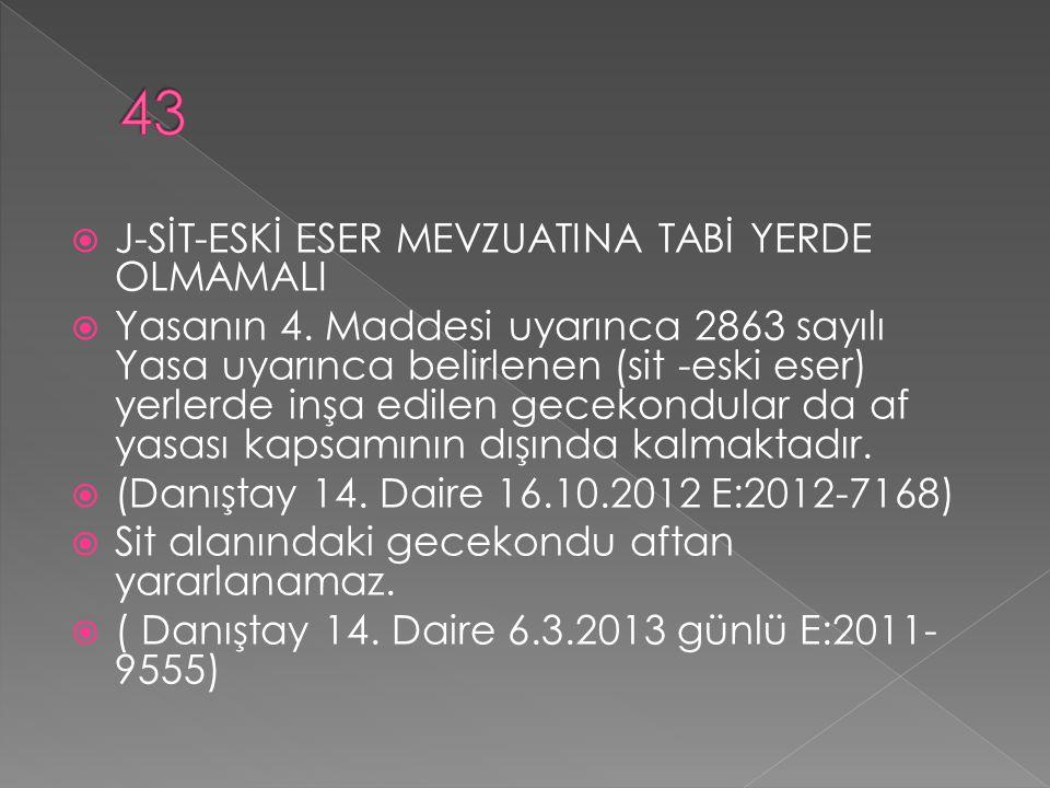  J-SİT-ESKİ ESER MEVZUATINA TABİ YERDE OLMAMALI  Yasanın 4.