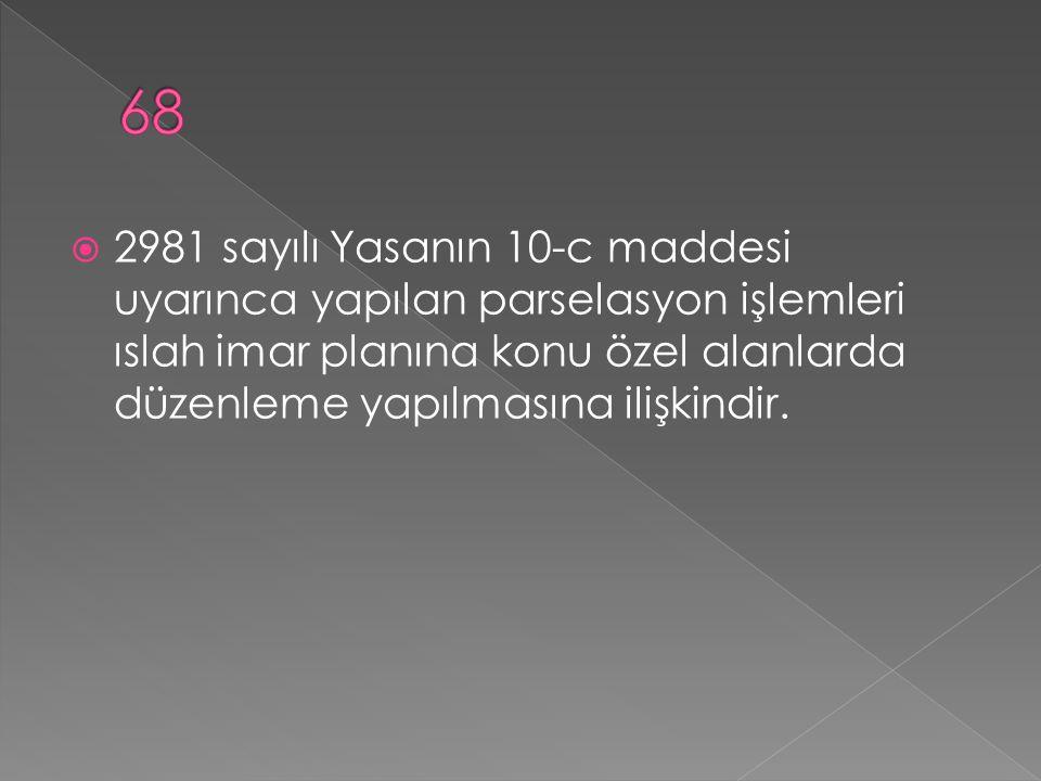 2981 sayılı Yasanın 10-c maddesi uyarınca yapılan parselasyon işlemleri ıslah imar planına konu özel alanlarda düzenleme yapılmasına ilişkindir.
