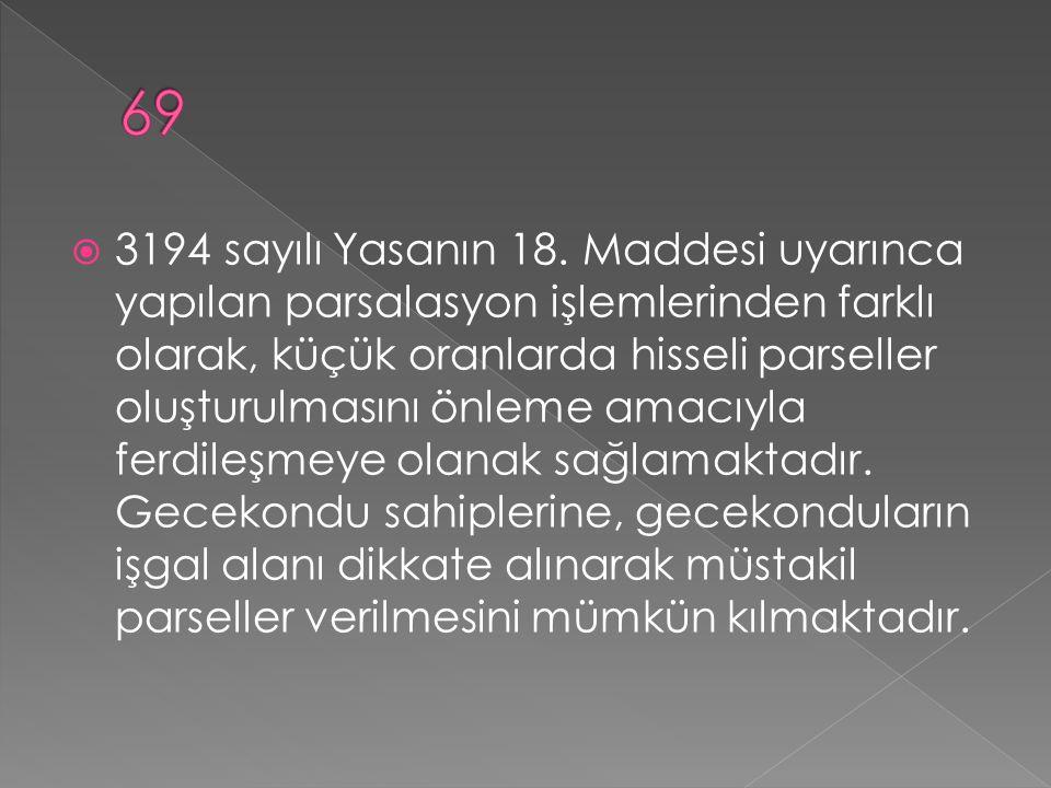  3194 sayılı Yasanın 18. Maddesi uyarınca yapılan parsalasyon işlemlerinden farklı olarak, küçük oranlarda hisseli parseller oluşturulmasını önleme a