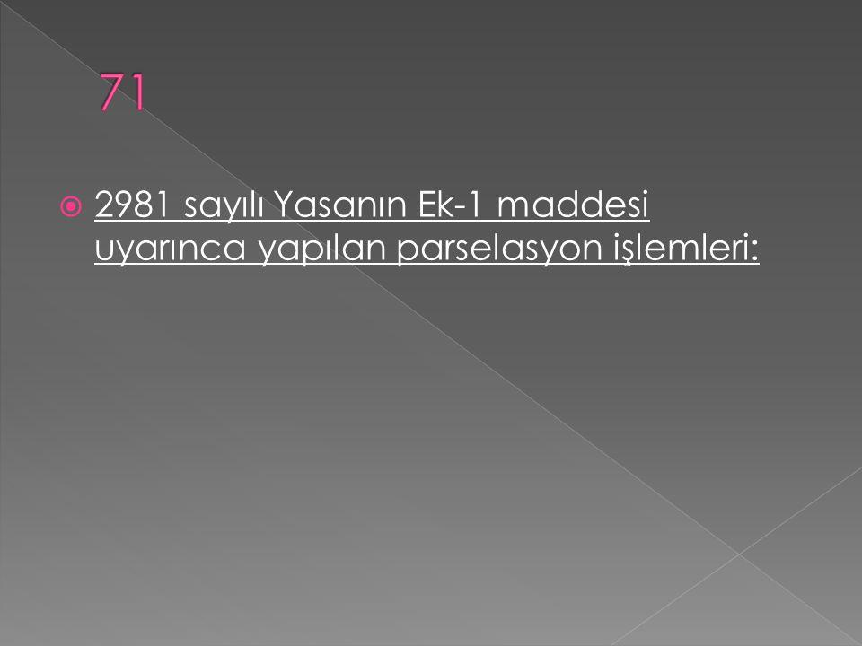  2981 sayılı Yasanın Ek-1 maddesi uyarınca yapılan parselasyon işlemleri: