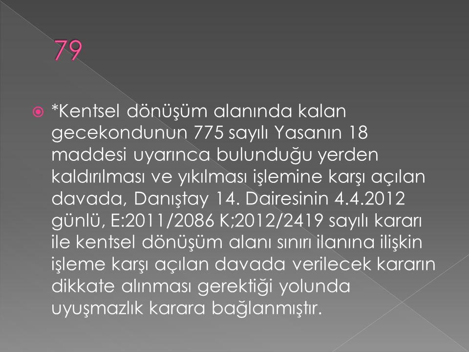  *Kentsel dönüşüm alanında kalan gecekondunun 775 sayılı Yasanın 18 maddesi uyarınca bulunduğu yerden kaldırılması ve yıkılması işlemine karşı açılan davada, Danıştay 14.