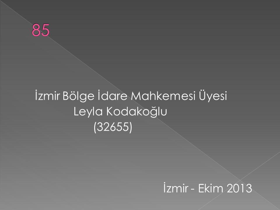 İzmir Bölge İdare Mahkemesi Üyesi Leyla Kodakoğlu (32655) İzmir - Ekim 2013