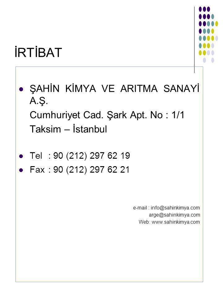 İRTİBAT  ŞAHİN KİMYA VE ARITMA SANAYİ A.Ş. Cumhuriyet Cad. Şark Apt. No : 1/1 Taksim – İstanbul  Tel : 90 (212) 297 62 19  Fax: 90 (212) 297 62 21