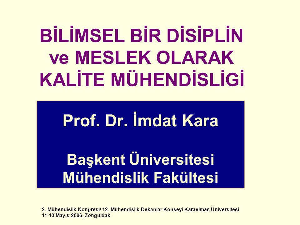 2. Mühendislik Kongresi/ 12. Mühendislik Dekanlar Konseyi Karaelmas Üniversitesi 11-13 Mayıs 2006, Zonguldak Prof. Dr. İmdat Kara Başkent Üniversitesi