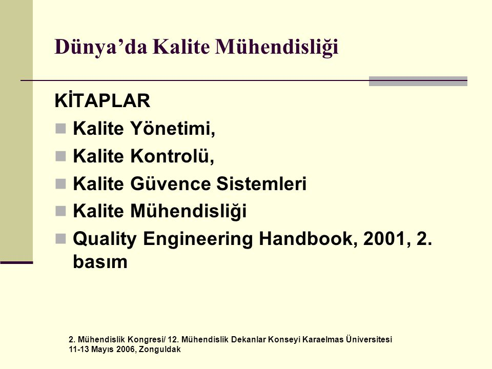 2. Mühendislik Kongresi/ 12. Mühendislik Dekanlar Konseyi Karaelmas Üniversitesi 11-13 Mayıs 2006, Zonguldak Dünya'da Kalite Mühendisliği KİTAPLAR  K