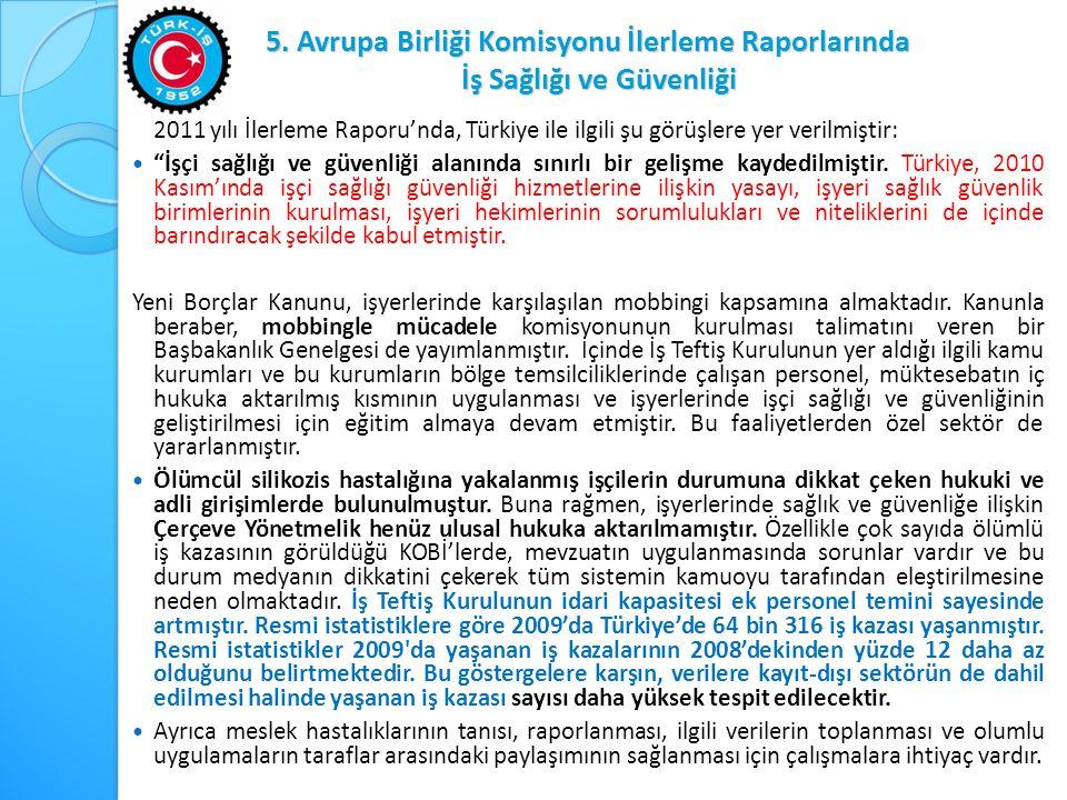 5. Avrupa Birliği Komisyonu İlerleme Raporlarında İş Sağlığı ve Güvenliği 2011 yılı İlerleme Raporu'nda, Türkiye ile ilgili şu görüşlere yer verilmişt