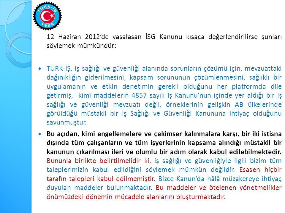 12 Haziran 2012'de yasalaşan İSG Kanunu kısaca değerlendirilirse şunları söylemek mümkündür:  TÜRK-İŞ, iş sağlığı ve güvenliği alanında sorunların çö