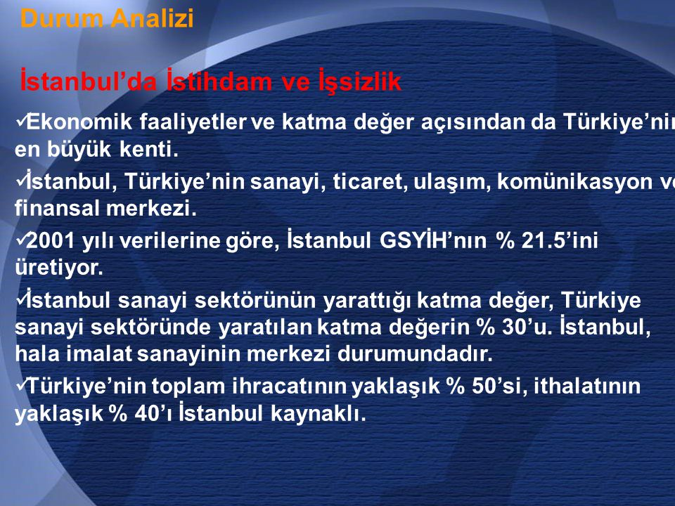 15 Durum Analizi İstanbul'da İstihdam ve İşsizlik  Ekonomik faaliyetler ve katma değer açısından da Türkiye'nin en büyük kenti.