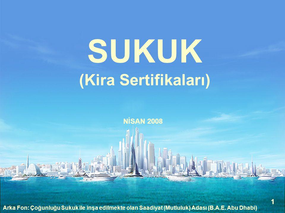 1 SUKUK (Kira Sertifikaları) Arka Fon: Çoğunluğu Sukuk ile inşa edilmekte olan Saadiyat (Mutluluk) Adası (B.A.E. Abu Dhabi) NİSAN 2008 1