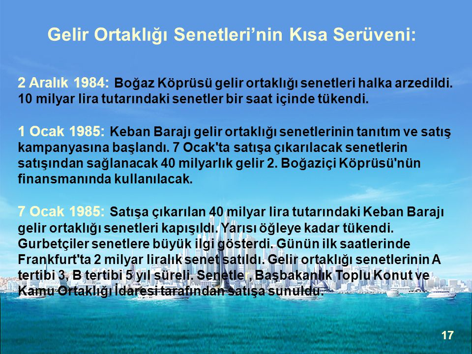 17 Gelir Ortaklığı Senetleri'nin Kısa Serüveni: 2 Aralık 1984: Boğaz Köprüsü gelir ortaklığı senetleri halka arzedildi. 10 milyar lira tutarındaki sen