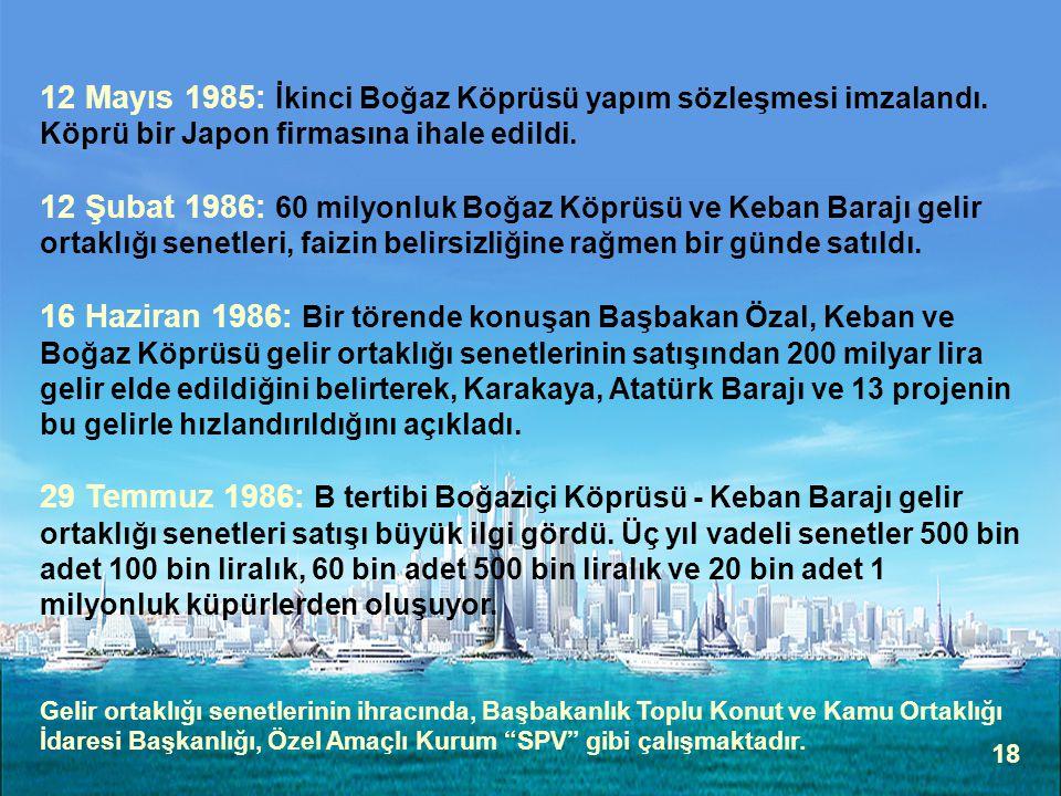 18 12 Mayıs 1985: İkinci Boğaz Köprüsü yapım sözleşmesi imzalandı. Köprü bir Japon firmasına ihale edildi. 12 Şubat 1986: 60 milyonluk Boğaz Köprüsü v