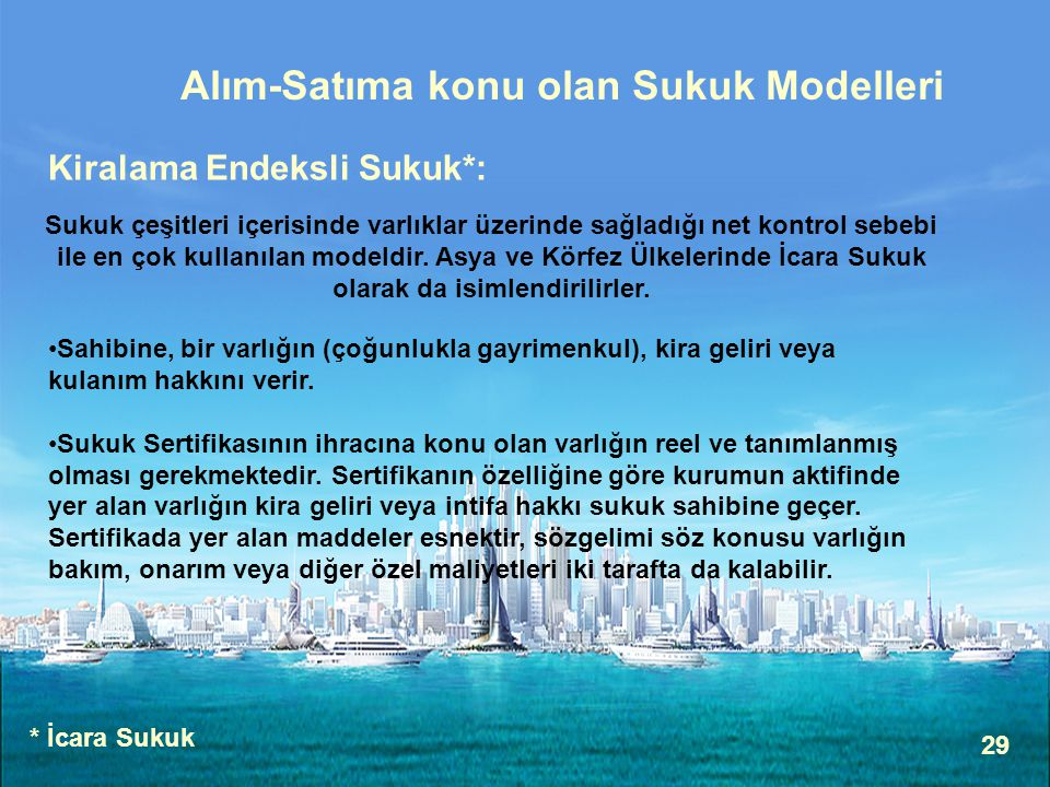 29 Alım-Satıma konu olan Sukuk Modelleri Kiralama Endeksli Sukuk*: Sukuk çeşitleri içerisinde varlıklar üzerinde sağladığı net kontrol sebebi ile en çok kullanılan modeldir.