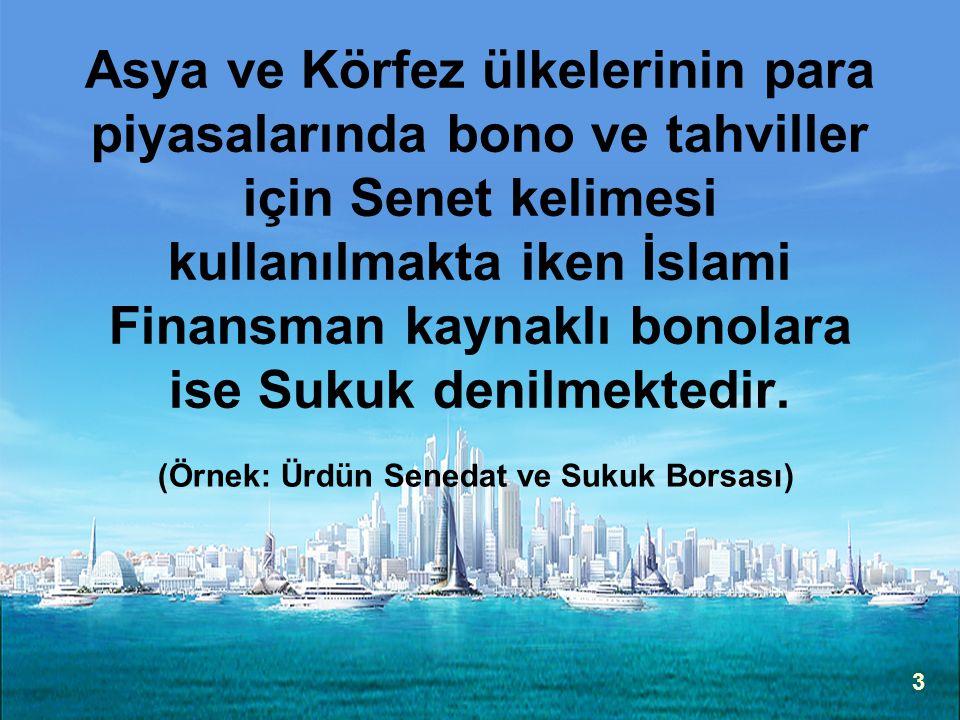 3 Asya ve Körfez ülkelerinin para piyasalarında bono ve tahviller için Senet kelimesi kullanılmakta iken İslami Finansman kaynaklı bonolara ise Sukuk denilmektedir.
