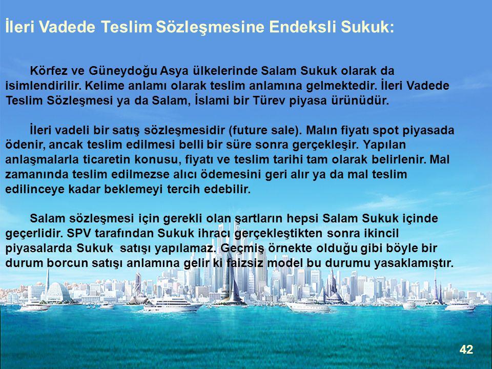 42 İleri Vadede Teslim Sözleşmesine Endeksli Sukuk: Körfez ve Güneydoğu Asya ülkelerinde Salam Sukuk olarak da isimlendirilir.