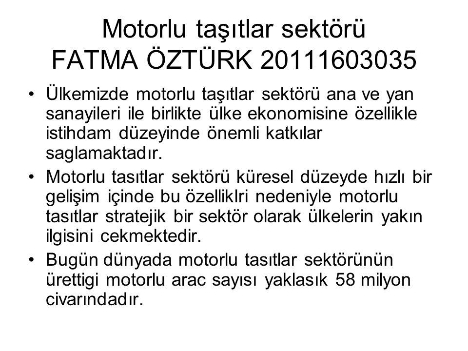 Motorlu taşıtlar sektörü FATMA ÖZTÜRK 20111603035 •Ülkemizde motorlu taşıtlar sektörü ana ve yan sanayileri ile birlikte ülke ekonomisine özellikle is