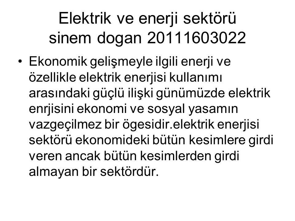Elektrik ve enerji sektörü sinem dogan 20111603022 •Ekonomik gelişmeyle ilgili enerji ve özellikle elektrik enerjisi kullanımı arasındaki güçlü ilişki