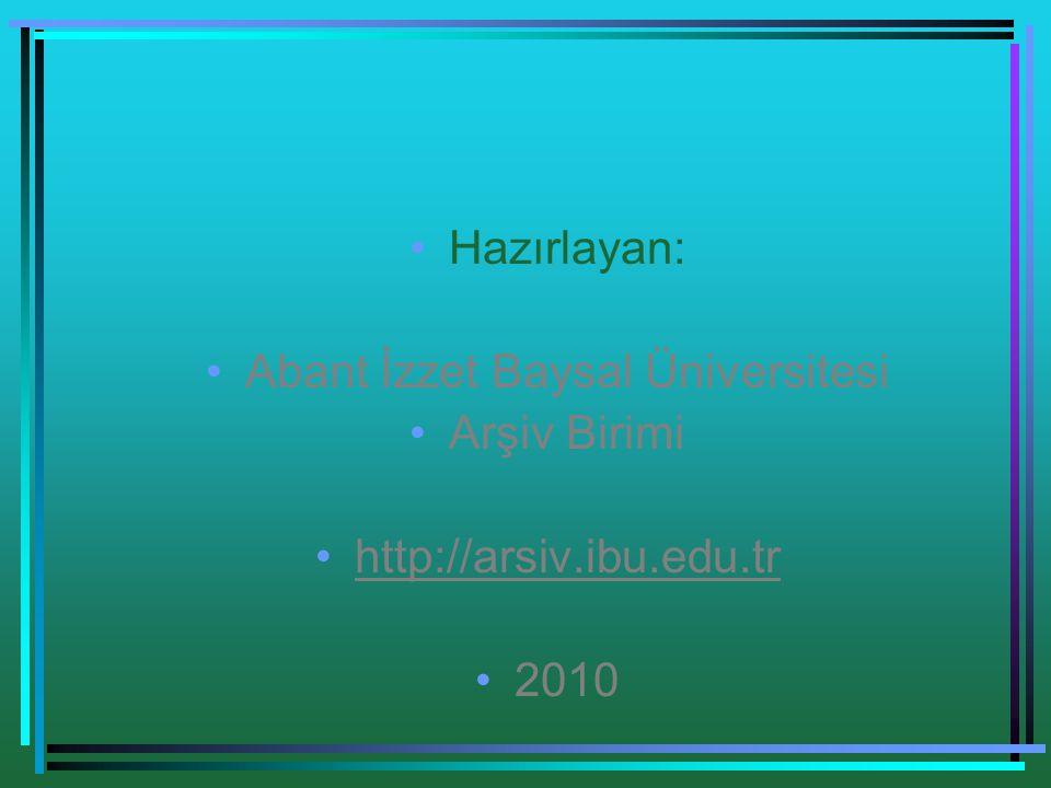 •Hazırlayan: •Abant İzzet Baysal Üniversitesi •Arşiv Birimi •http://arsiv.ibu.edu.tr •2010