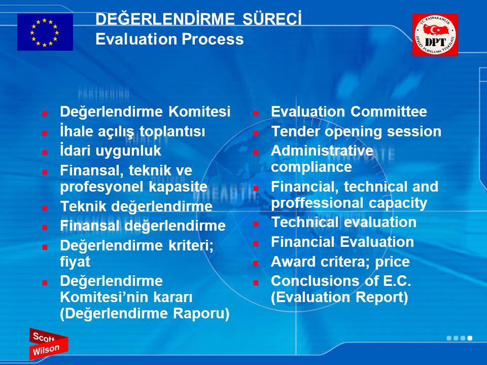 DEĞERLENDİRME SÜRECİ Evaluation Process  Değerlendirme Komitesi  İhale açılış toplantısı  İdari uygunluk  Finansal, teknik ve profesyonel kapasite