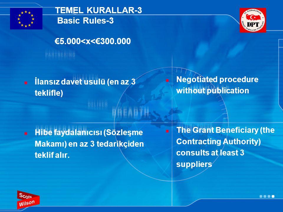 TEMEL KURALLAR-3 Basic Rules-3 €5.000<x<€300.000  İlansız davet usulü (en az 3 teklifle)  Hibe faydalanıcısı (Sözleşme Makamı) en az 3 tedarikçiden teklif alır.