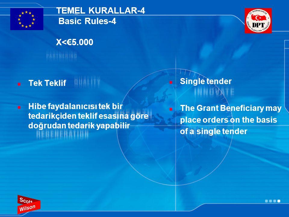 TEMEL KURALLAR-4 Basic Rules-4 X<€5.000  Tek Teklif  Hibe faydalanıcısı tek bir tedarikçiden teklif esasına göre doğrudan tedarik yapabilir  Single tender  The Grant Beneficiary may place orders on the basis of a single tender