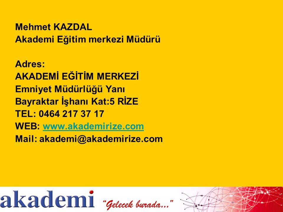 Mehmet KAZDAL Akademi Eğitim merkezi Müdürü Adres: AKADEMİ EĞİTİM MERKEZİ Emniyet Müdürlüğü Yanı Bayraktar İşhanı Kat:5 RİZE TEL: 0464 217 37 17 WEB: