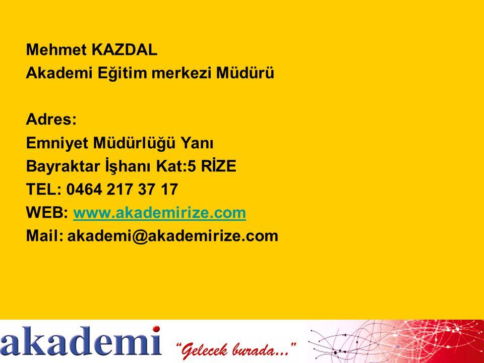 Mehmet KAZDAL Akademi Eğitim merkezi Müdürü Adres: Emniyet Müdürlüğü Yanı Bayraktar İşhanı Kat:5 RİZE TEL: 0464 217 37 17 WEB: www.akademirize.comwww.
