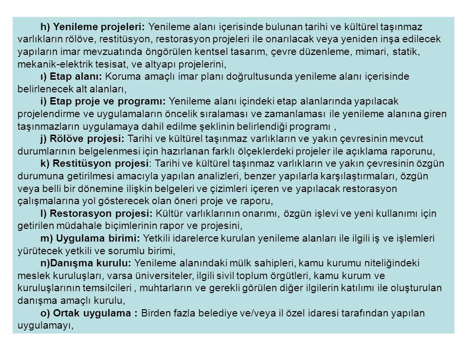 h) Yenileme projeleri: Yenileme alanı içerisinde bulunan tarihi ve kültürel taşınmaz varlıkların rölöve, restitüsyon, restorasyon projeleri ile onarıl