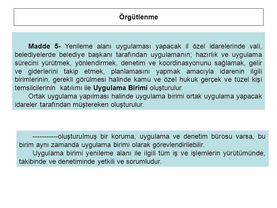 Örgütlenme Madde 5- Yenileme alanı uygulaması yapacak il özel idarelerinde vali, belediyelerde belediye başkanı tarafından uygulamanın; hazırlık ve uy