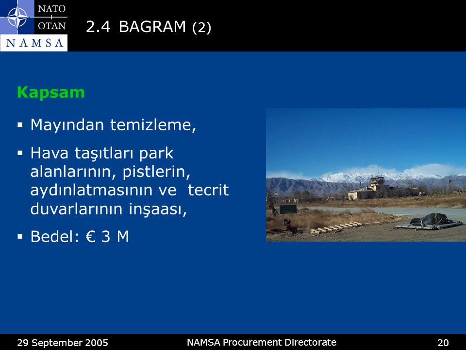 29 September 2005 NAMSA Procurement Directorate 20 2.4BAGRAM (2) Kapsam  Mayından temizleme,  Hava taşıtları park alanlarının, pistlerin, aydınlatmasının ve tecrit duvarlarının inşaası,  Bedel: € 3 M