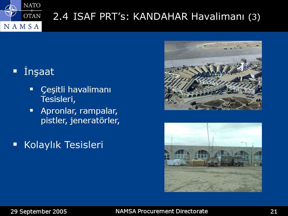 29 September 2005 NAMSA Procurement Directorate 21 2.4ISAF PRT's: KANDAHAR Havalimanı (3)  İnşaat  Çeşitli havalimanı Tesisleri,  Apronlar, rampalar, pistler, jeneratörler,  Kolaylık Tesisleri