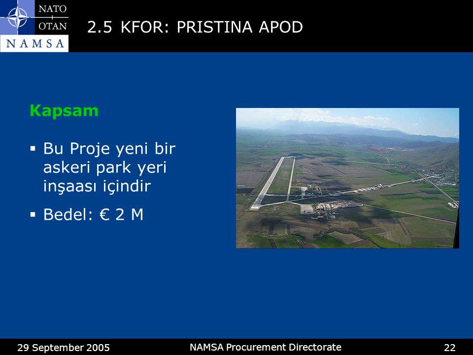 29 September 2005 NAMSA Procurement Directorate 22 2.5KFOR: PRISTINA APOD Kapsam  Bu Proje yeni bir askeri park yeri inşaası içindir  Bedel: € 2 M