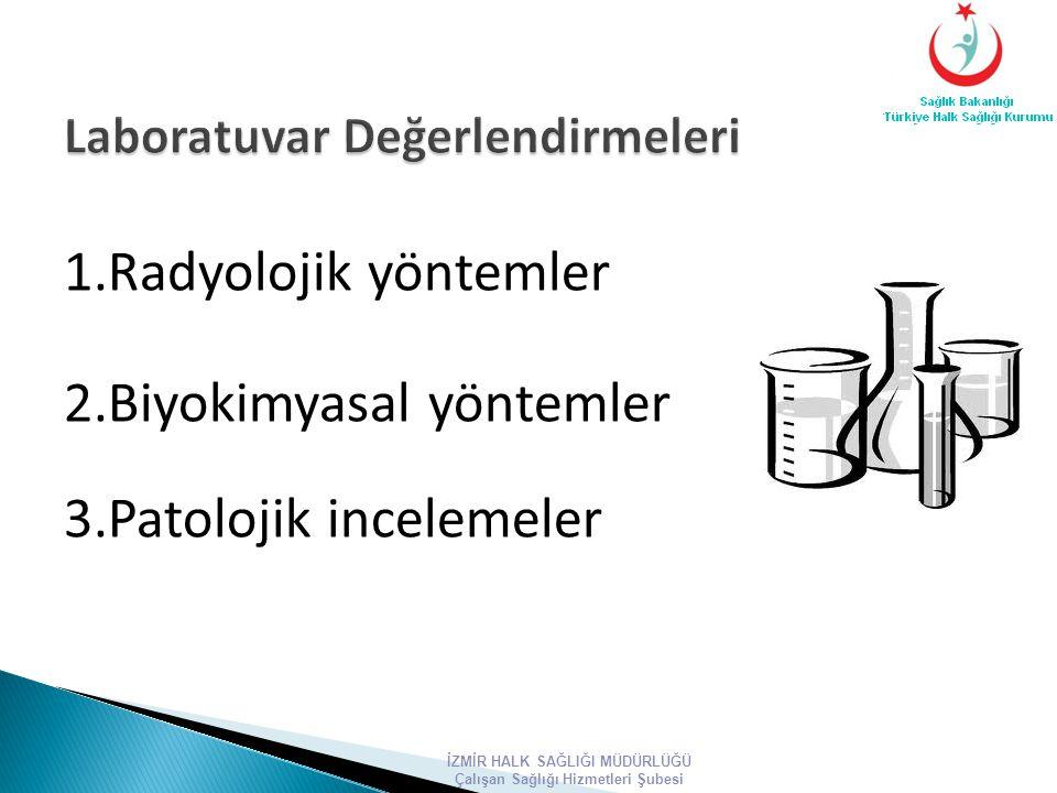 1.Radyolojik yöntemler 2.Biyokimyasal yöntemler 3.Patolojik incelemeler İZMİR HALK SAĞLIĞI MÜDÜRLÜĞÜ Çalışan Sağlığı Hizmetleri Şubesi