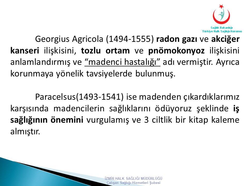 """Georgius Agricola (1494-1555) radon gazı ve akciğer kanseri ilişkisini, tozlu ortam ve pnömokonyoz ilişkisini anlamlandırmış ve """"madenci hastalığı"""" ad"""